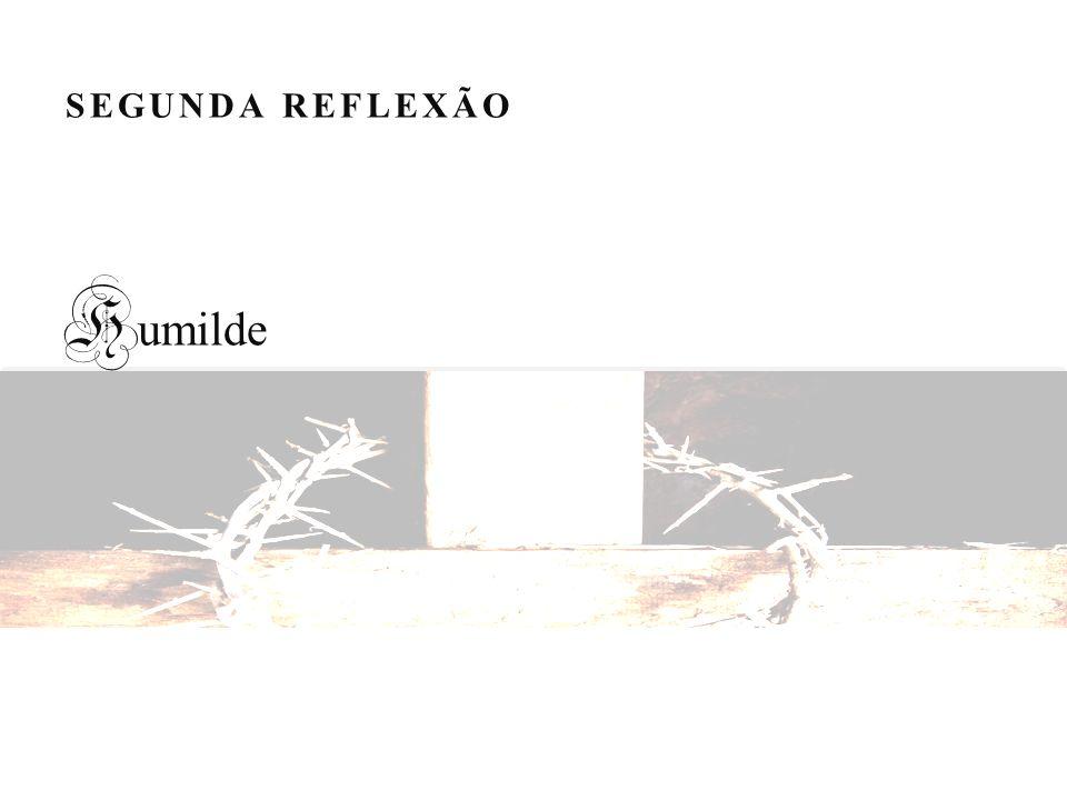 SEGUNDA REFLEXÃO H umilde