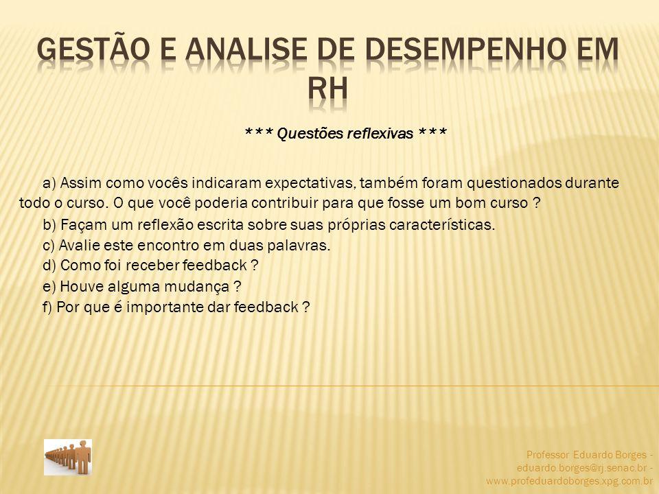 Professor Eduardo Borges - eduardo.borges@rj.senac.br - www.profeduardoborges.xpg.com.br *** Questões reflexivas *** a) Assim como vocês indicaram exp