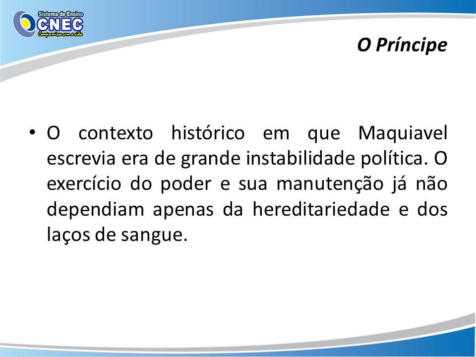 O contexto histórico em que Maquiavel escrevia era de grande instabilidade política. O exercício do poder e sua manutenção já não dependiam apenas da