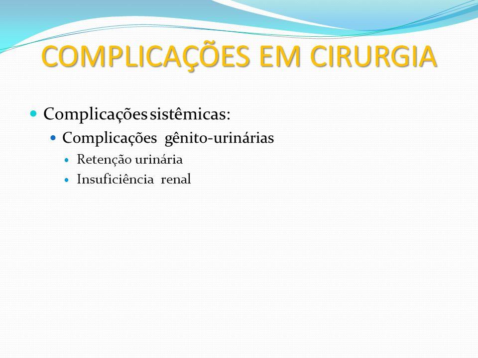 COMPLICAÇÕES EM CIRURGIA Complicações sistêmicas: Complicações neurológicas Hemorragias subaracnoidéias Ataque isquêmico transitório Enfarte cerebral (hemiplegia, coma, morte) Complicações da raquianestesia