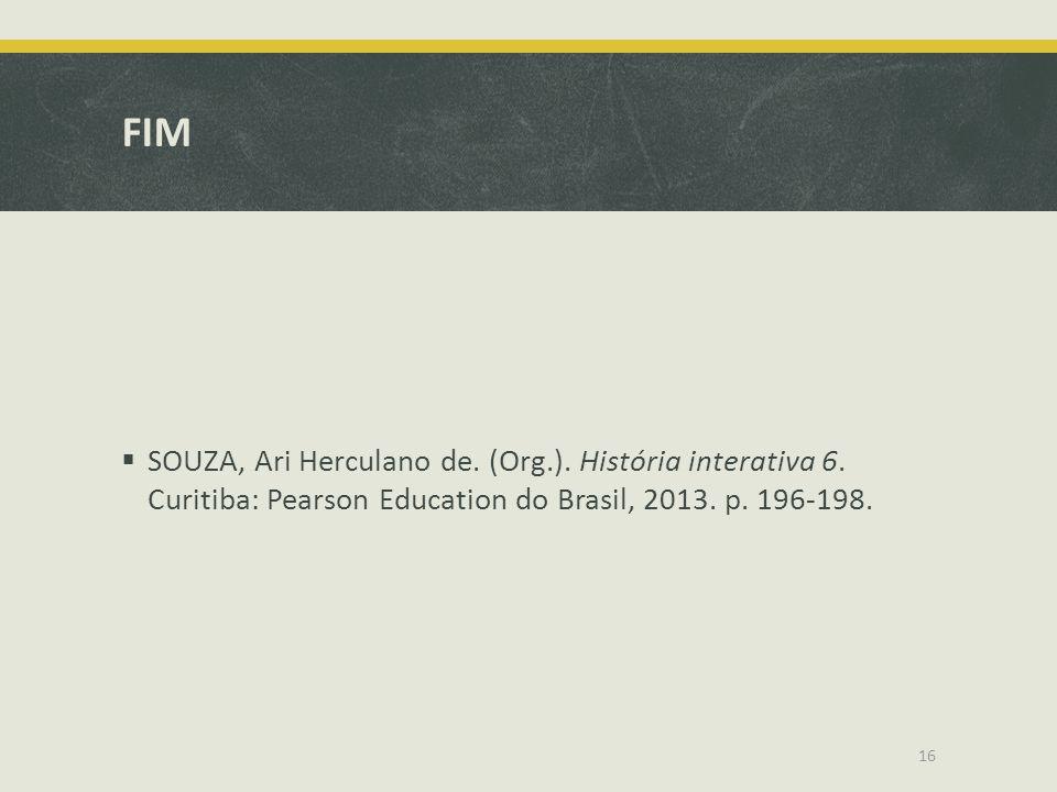 FIM SOUZA, Ari Herculano de. (Org.). História interativa 6. Curitiba: Pearson Education do Brasil, 2013. p. 196-198. 16