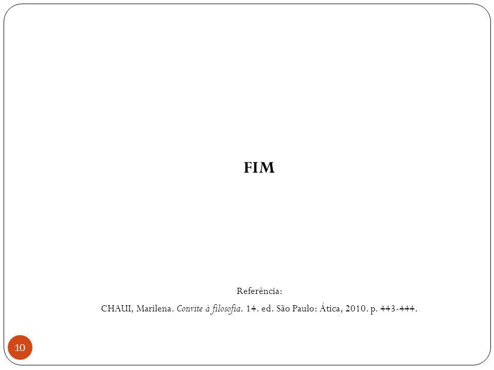 FIM Referência: CHAUI, Marilena. Convite à filosofia. 14. ed. São Paulo: Ática, 2010. p. 443-444. 10