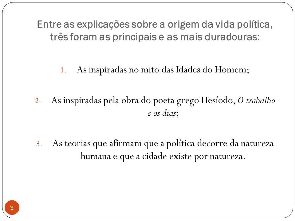 Entre as explicações sobre a origem da vida política, três foram as principais e as mais duradouras: 1. As inspiradas no mito das Idades do Homem; 2.