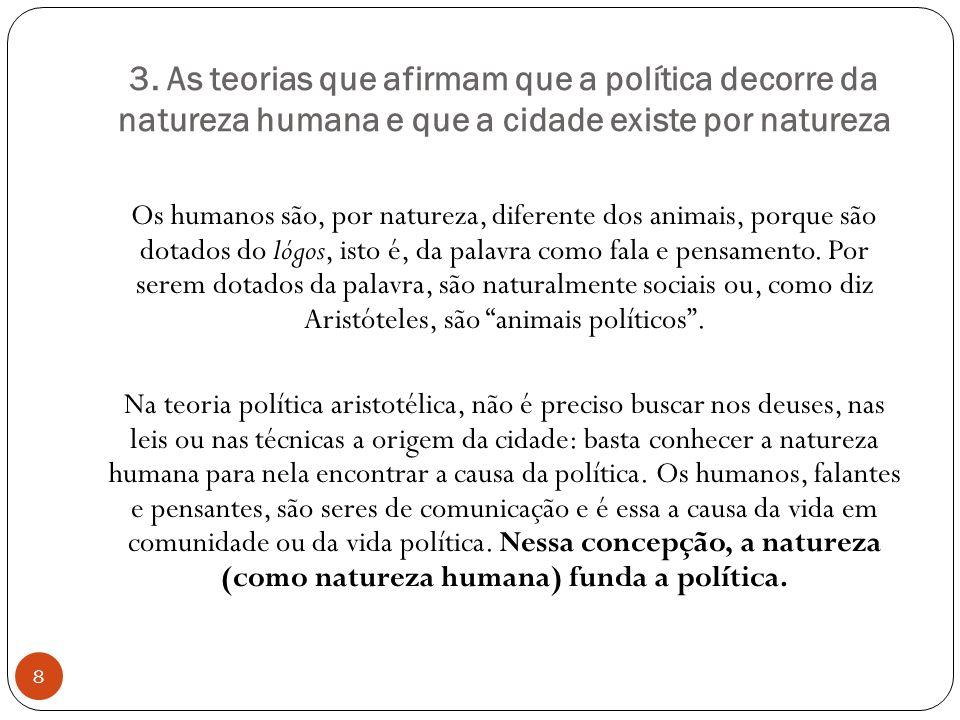 3. As teorias que afirmam que a política decorre da natureza humana e que a cidade existe por natureza Os humanos são, por natureza, diferente dos ani