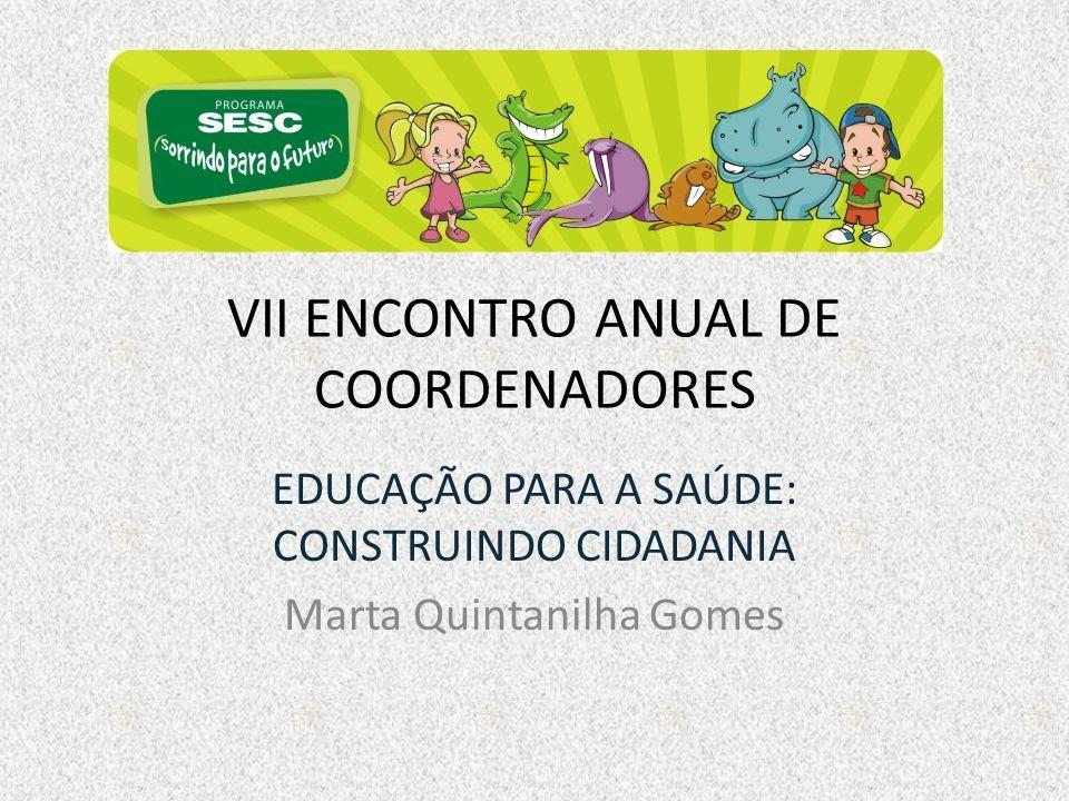 VII ENCONTRO ANUAL DE COORDENADORES EDUCAÇÃO PARA A SAÚDE: CONSTRUINDO CIDADANIA Marta Quintanilha Gomes