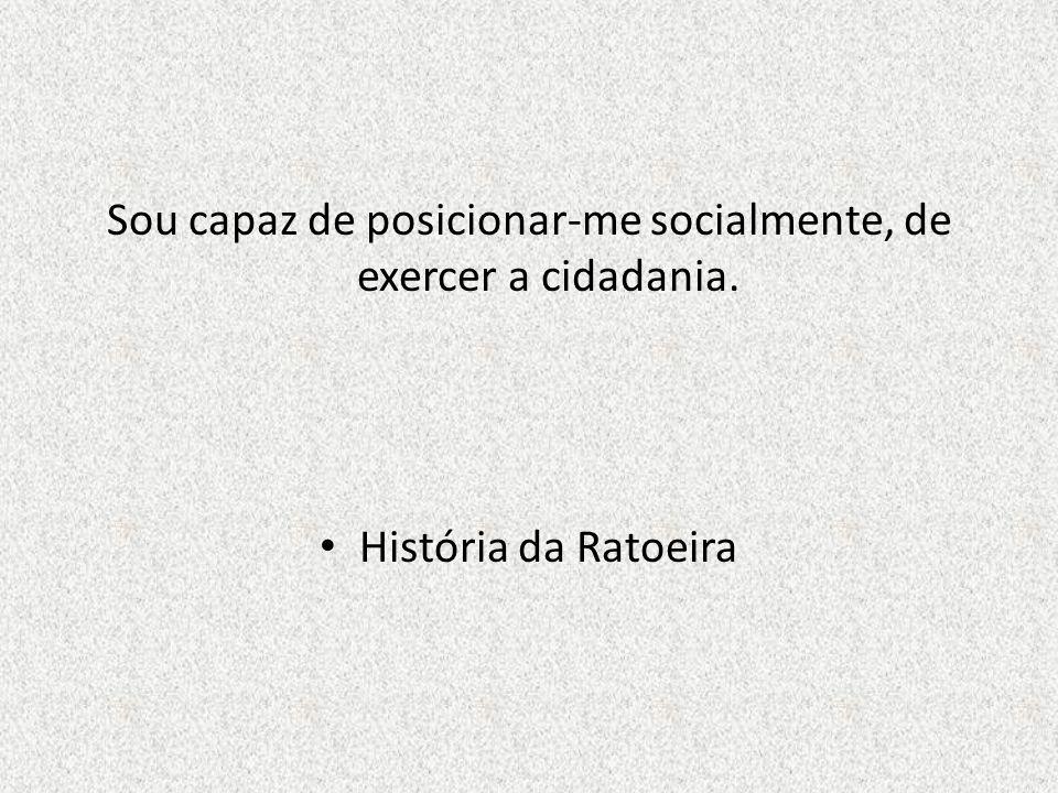 Sou capaz de posicionar-me socialmente, de exercer a cidadania. História da Ratoeira