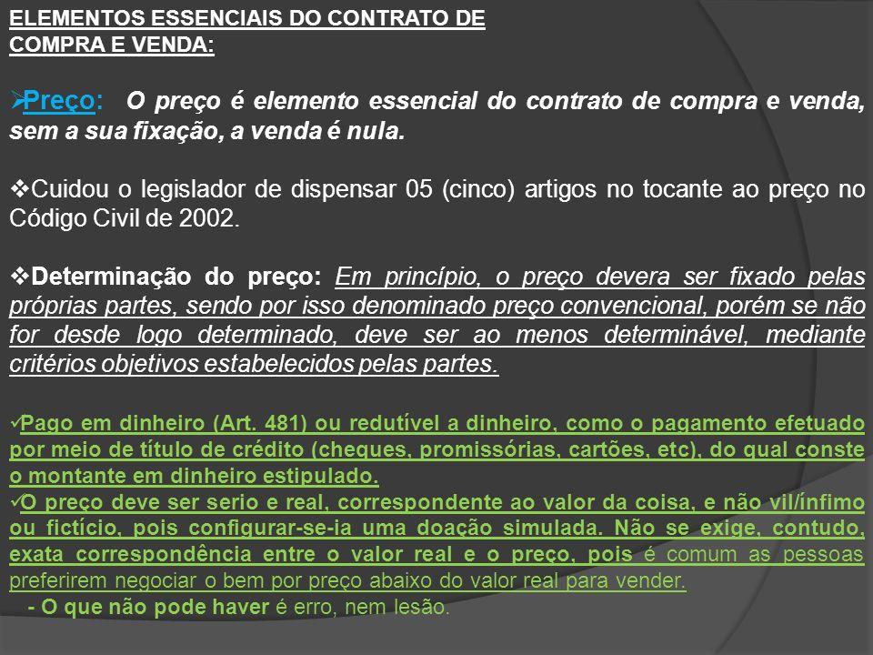 ELEMENTOS ESSENCIAIS DO CONTRATO DE COMPRA E VENDA: Preço: O preço é elemento essencial do contrato de compra e venda, sem a sua fixação, a venda é nu