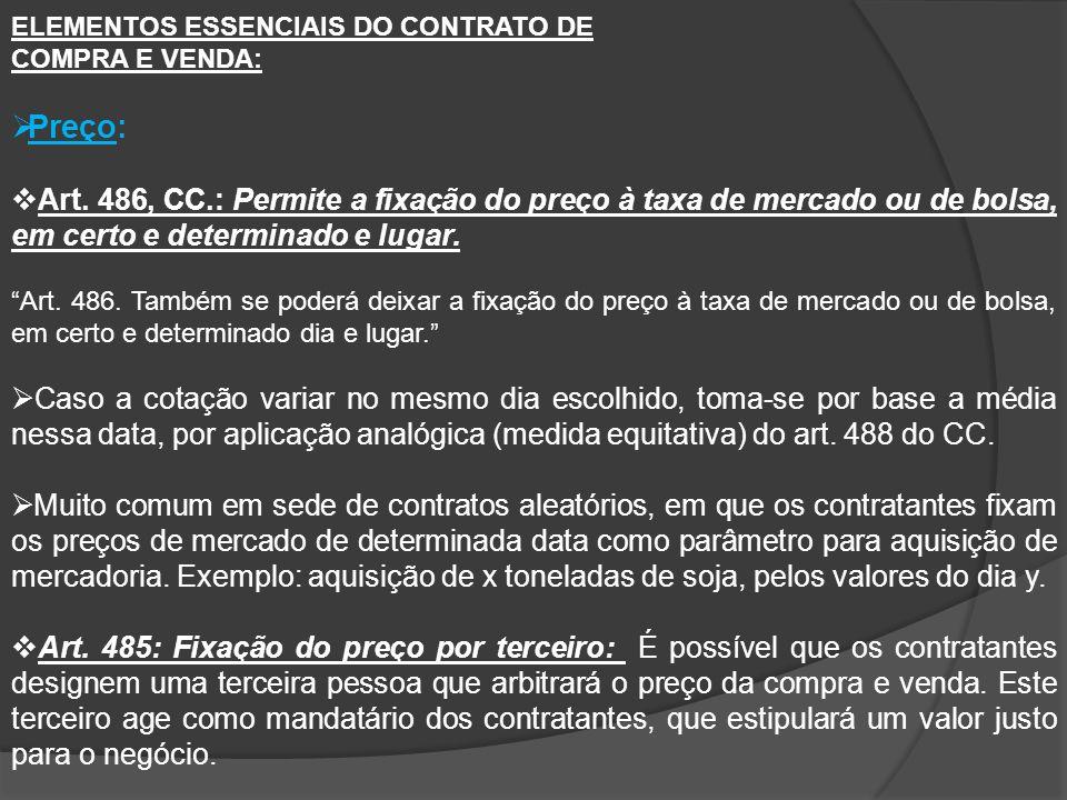 ELEMENTOS ESSENCIAIS DO CONTRATO DE COMPRA E VENDA: Preço: Art. 486, CC.: Permite a fixação do preço à taxa de mercado ou de bolsa, em certo e determi