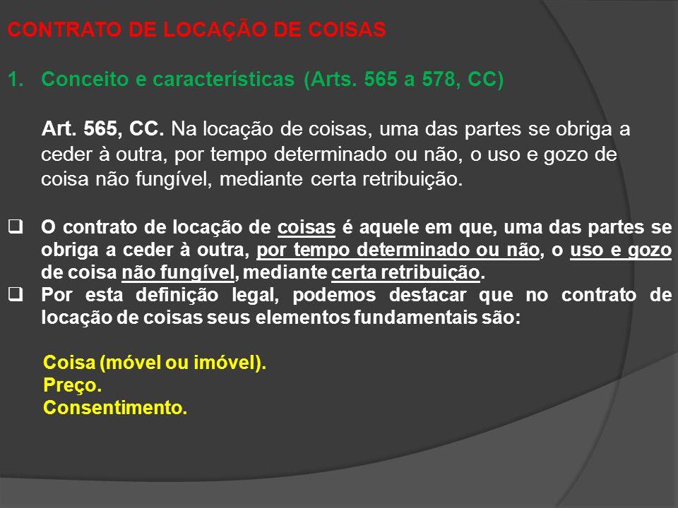CONTRATO DE LOCAÇÃO DE COISAS 1.Conceito e características (Arts. 565 a 578, CC) Art. 565, CC. Na locação de coisas, uma das partes se obriga a ceder