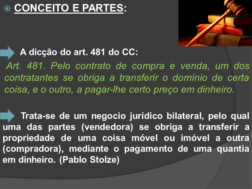 CONCEITO E PARTES: A dicção do art. 481 do CC: Art. 481. Pelo contrato de compra e venda, um dos contratantes se obriga a transferir o domínio de cert