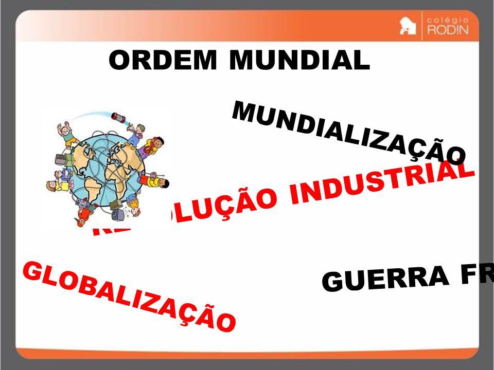 IDADE CONTEMPORÂNEA GUERRA FRIA (1945 – 1989) –REVOLUÇÃO INDUSTRIAL MUNDIALIZAÇÃO ORDEM MUNDIAL GUERRA FRIA GLOBALIZAÇÃO