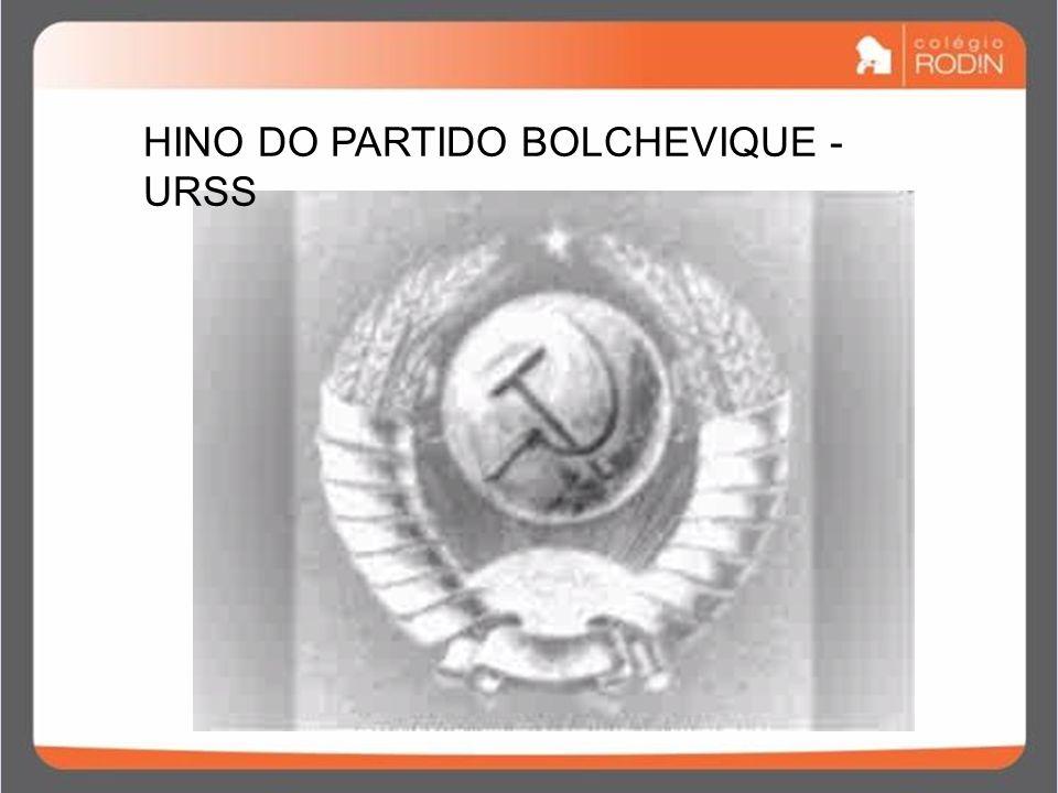 IDADE CONTEMPORÂNEA GUERRA FRIA (1945 – 1989) HINO DO PARTIDO BOLCHEVIQUE - URSS