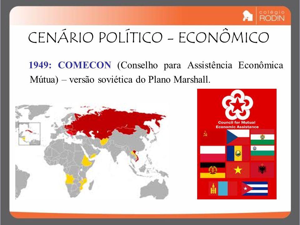 IDADE CONTEMPORÂNEA GUERRA FRIA (1945 – 1989) 1949: COMECON (Conselho para Assistência Econômica Mútua) – versão soviética do Plano Marshall. CENÁRIO
