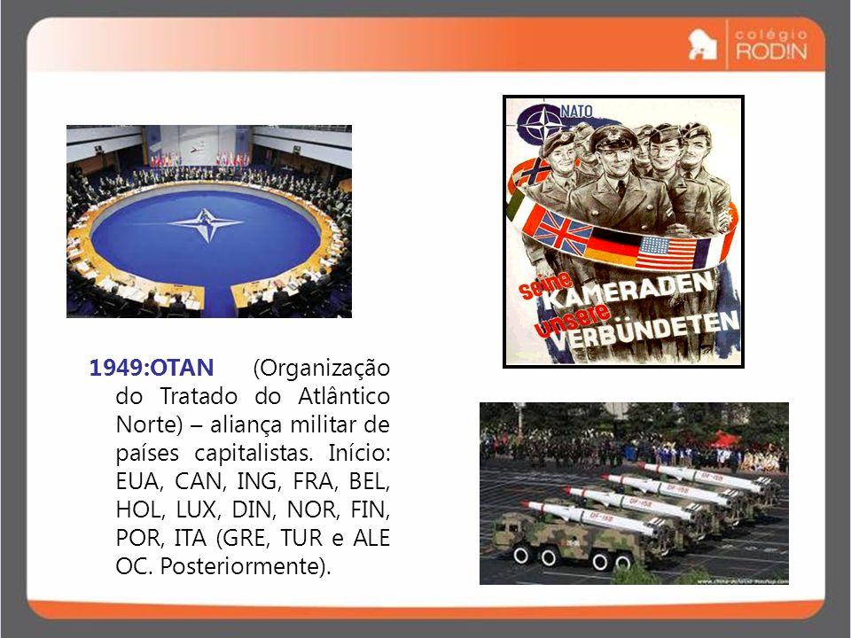 IDADE CONTEMPORÂNEA GUERRA FRIA (1945 – 1989) 1949:OTAN (Organização do Tratado do Atlântico Norte) – aliança militar de países capitalistas. Início: