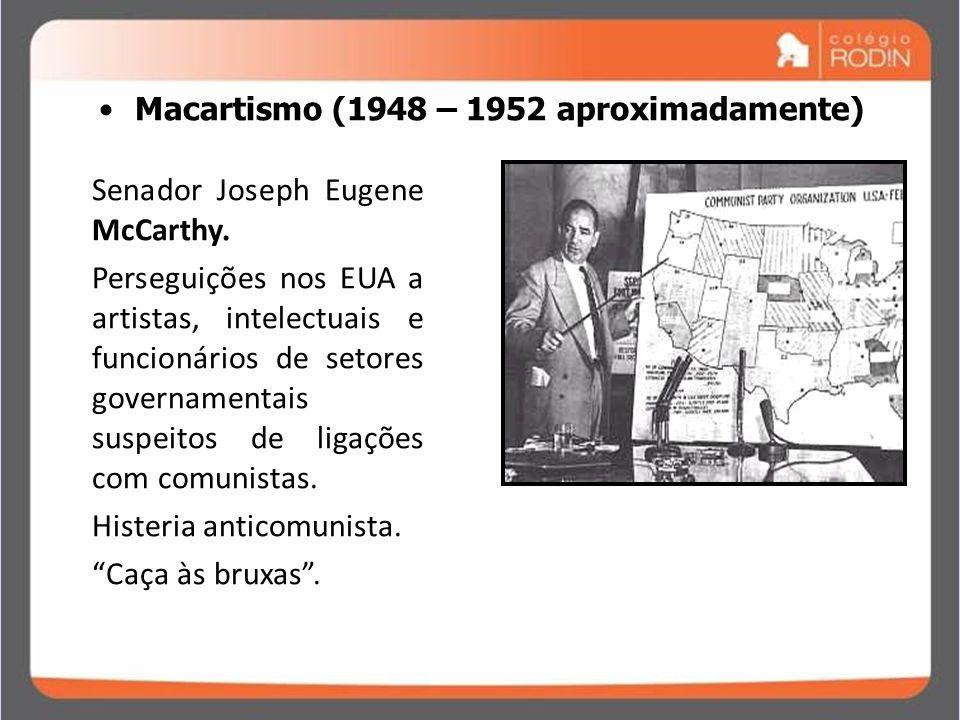 IDADE CONTEMPORÂNEA GUERRA FRIA (1945 – 1989) Macartismo (1948 – 1952 aproximadamente) Senador Joseph Eugene McCarthy. Perseguições nos EUA a artistas