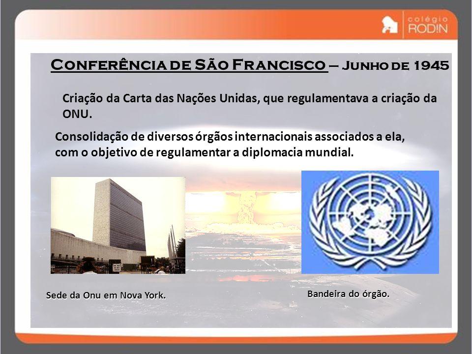 IDADE CONTEMPORÂNEA GUERRA FRIA (1945 – 1989) Conferência de São Francisco – Junho de 1945 Criação da Carta das Nações Unidas, que regulamentava a cri
