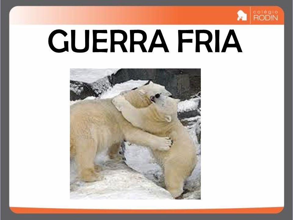 IDADE CONTEMPORÂNEA GUERRA FRIA (1945 – 1989) GUERRA FRIA
