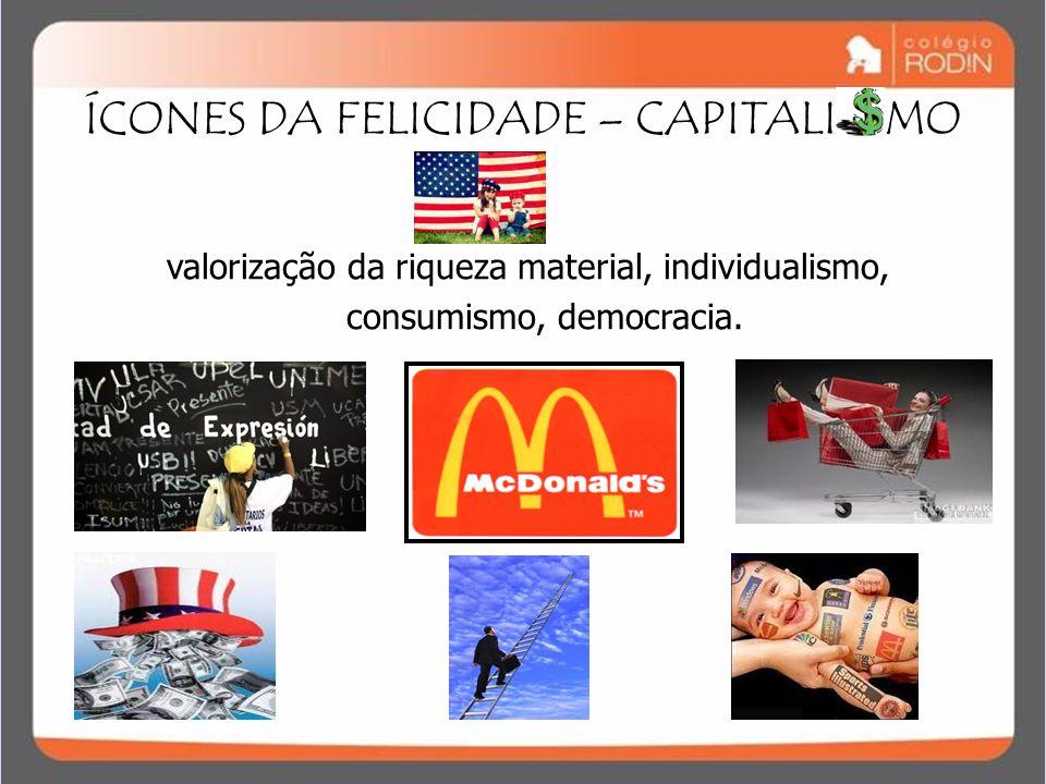 IDADE CONTEMPORÂNEA GUERRA FRIA (1945 – 1989) ÍCONES DA FELICIDADE – CAPITALI MO valorização da riqueza material, individualismo, consumismo, democrac