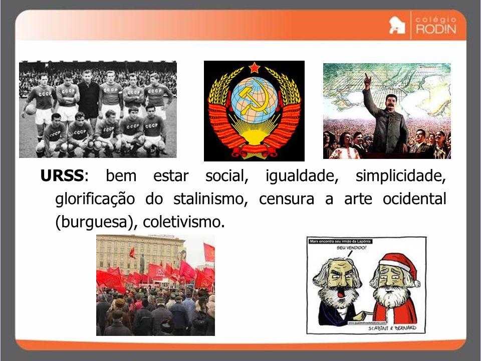 IDADE CONTEMPORÂNEA GUERRA FRIA (1945 – 1989) URSS: bem estar social, igualdade, simplicidade, glorificação do stalinismo, censura a arte ocidental (b