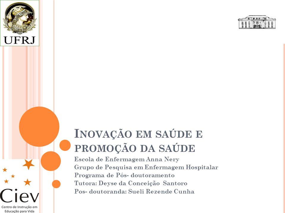 I NOVAÇÃO EM SAÚDE E PROMOÇÃO DA SAÚDE Escola de Enfermagem Anna Nery Grupo de Pesquisa em Enfermagem Hospitalar Programa de Pós- doutoramento Tutora:
