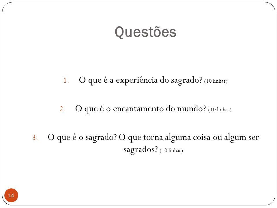 Questões 1.O que é a experiência do sagrado. (10 linhas) 2.