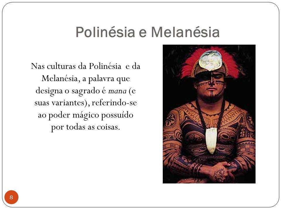 Polinésia e Melanésia Nas culturas da Polinésia e da Melanésia, a palavra que designa o sagrado é mana (e suas variantes), referindo-se ao poder mágico possuído por todas as coisas.