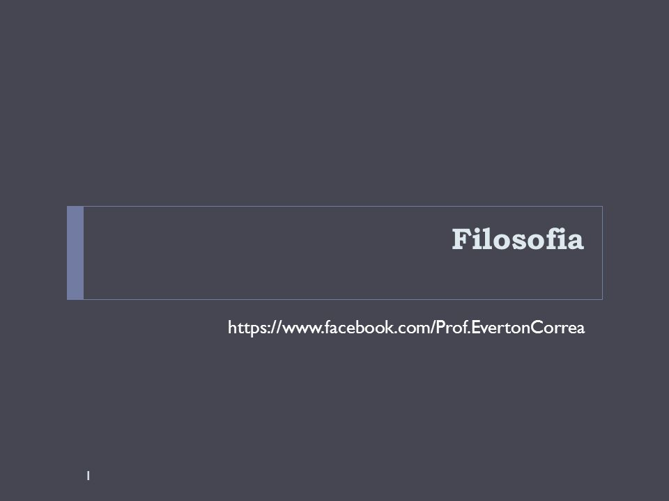 Filosofia https://www.facebook.com/Prof.EvertonCorrea 1