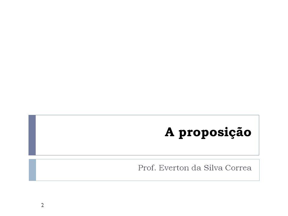 A proposição Prof. Everton da Silva Correa 2