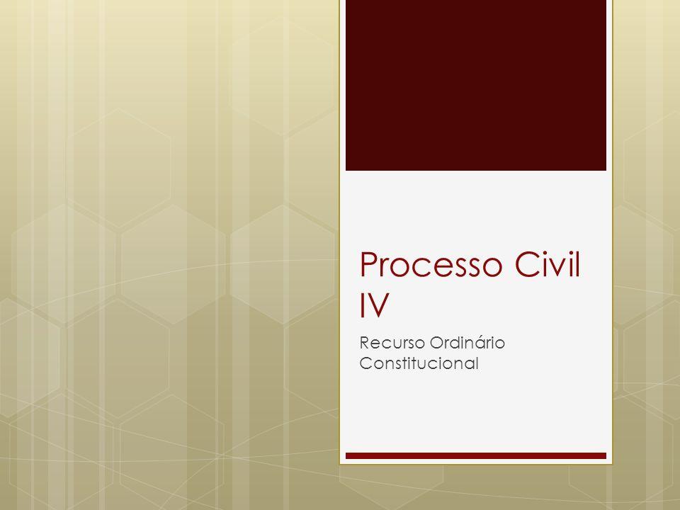 Processo Civil IV Recurso Ordinário Constitucional