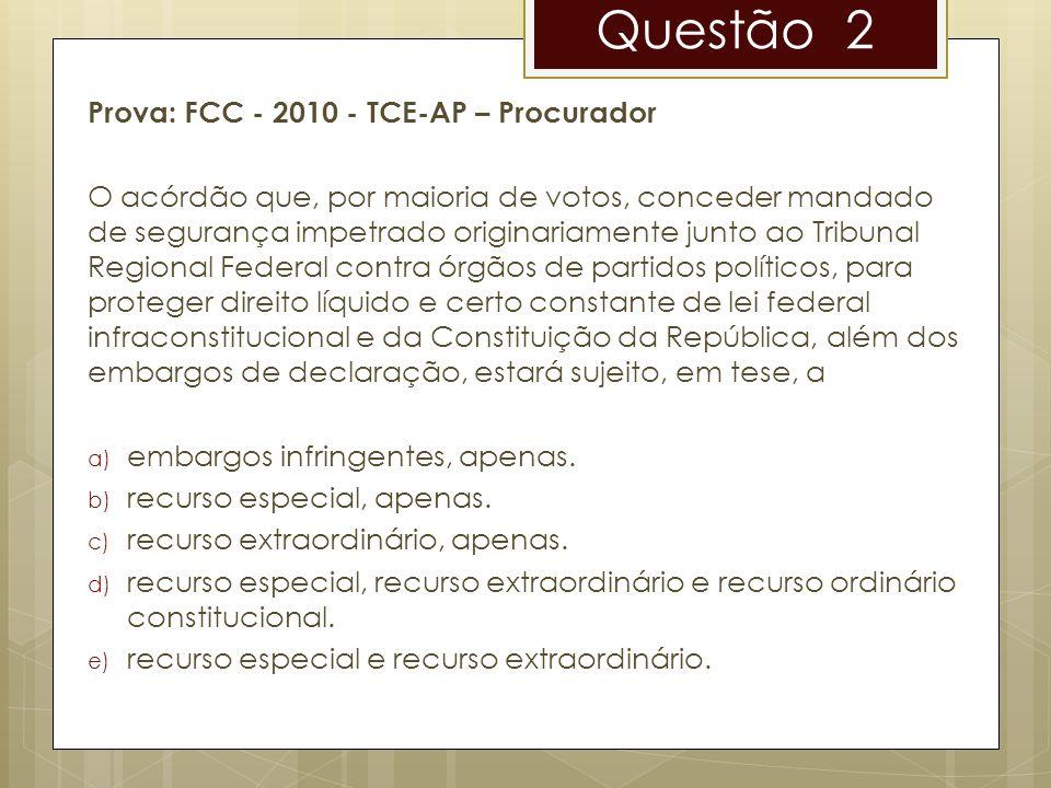 Questão 2 Prova: FCC - 2010 - TCE-AP – Procurador O acórdão que, por maioria de votos, conceder mandado de segurança impetrado originariamente junto a