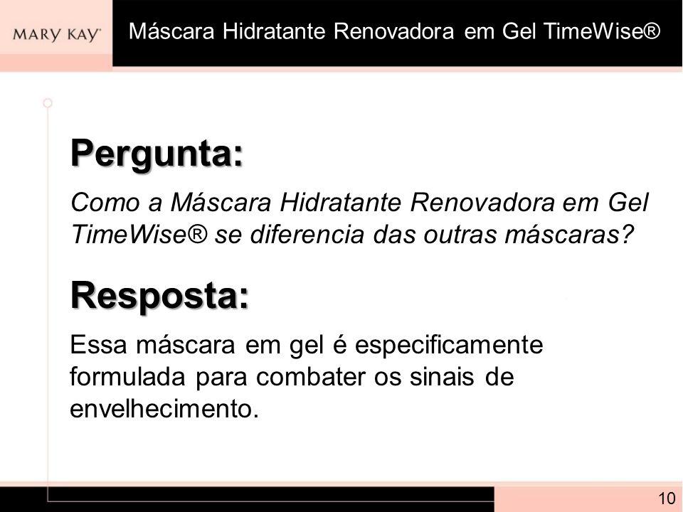 Pergunta: Como a Máscara Hidratante Renovadora em Gel TimeWise® se diferencia das outras máscaras? 10 Resposta: Essa máscara em gel é especificamente