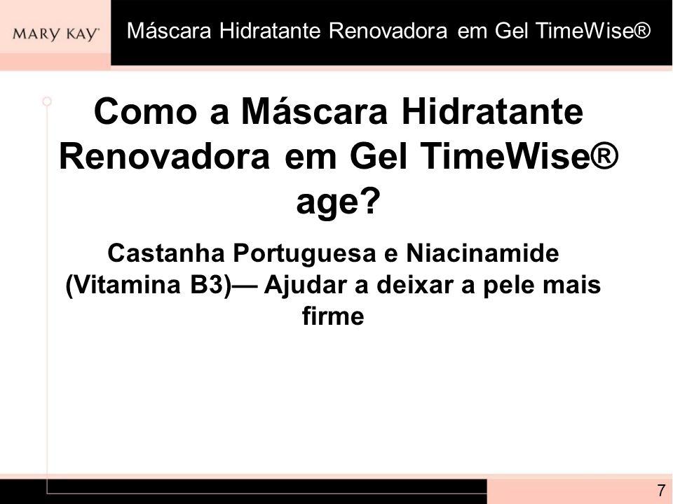 Como a Máscara Hidratante Renovadora em Gel TimeWise® age? 7 Castanha Portuguesa e Niacinamide (Vitamina B3) Ajudar a deixar a pele mais firme Máscara
