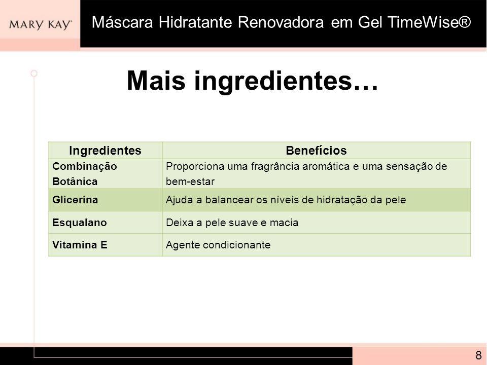 Mais ingredientes… 8 IngredientesBenefícios Combinação Botânica Proporciona uma fragrância aromática e uma sensação de bem-estar GlicerinaAjuda a bala