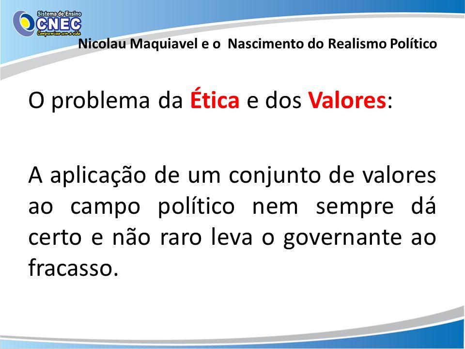 O problema da Ética e dos Valores: A aplicação de um conjunto de valores ao campo político nem sempre dá certo e não raro leva o governante ao fracass