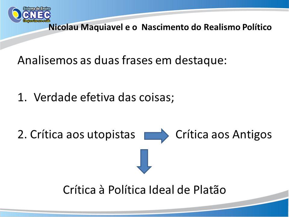 Analisemos as duas frases em destaque: 1.Verdade efetiva das coisas; 2. Crítica aos utopistas Crítica aos Antigos Crítica à Política Ideal de Platão N