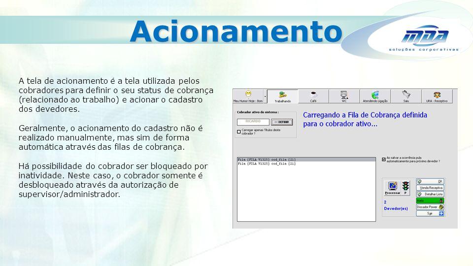 Acionamento A tela de acionamento é a tela utilizada pelos cobradores para definir o seu status de cobrança (relacionado ao trabalho) e acionar o cadastro dos devedores.