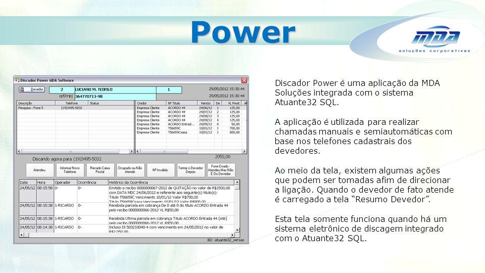 Power Discador Power é uma aplicação da MDA Soluções integrada com o sistema Atuante32 SQL.