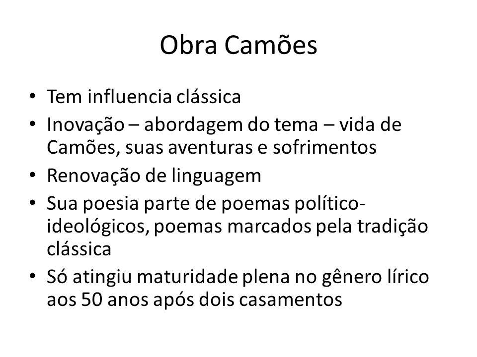 Obra Camões Tem influencia clássica Inovação – abordagem do tema – vida de Camões, suas aventuras e sofrimentos Renovação de linguagem Sua poesia part