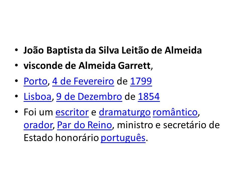 João Baptista da Silva Leitão de Almeida visconde de Almeida Garrett, Porto, 4 de Fevereiro de 1799 Porto4 de Fevereiro1799 Lisboa, 9 de Dezembro de 1