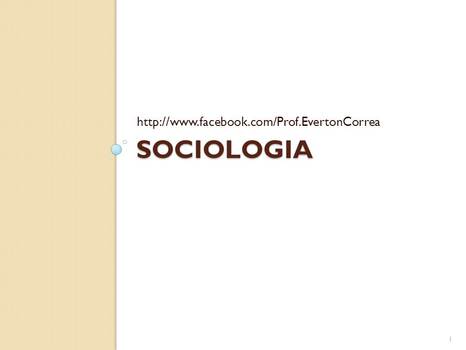 SOCIOLOGIA http://www.facebook.com/Prof.EvertonCorrea 1
