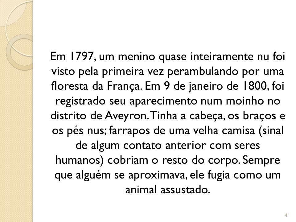 Em 1797, um menino quase inteiramente nu foi visto pela primeira vez perambulando por uma floresta da França. Em 9 de janeiro de 1800, foi registrado