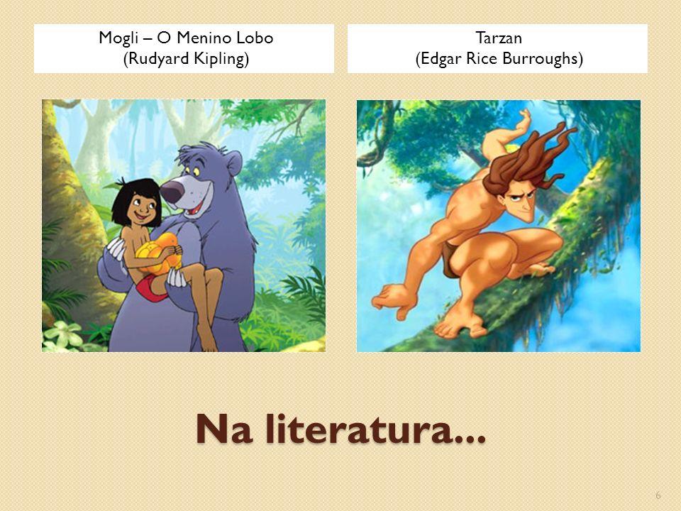 Na literatura... Mogli – O Menino Lobo (Rudyard Kipling) Tarzan (Edgar Rice Burroughs) 6
