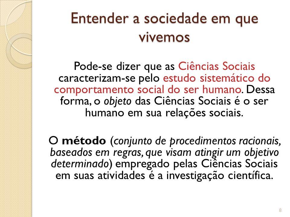 Entender a sociedade em que vivemos Pode-se dizer que as Ciências Sociais caracterizam-se pelo estudo sistemático do comportamento social do ser human