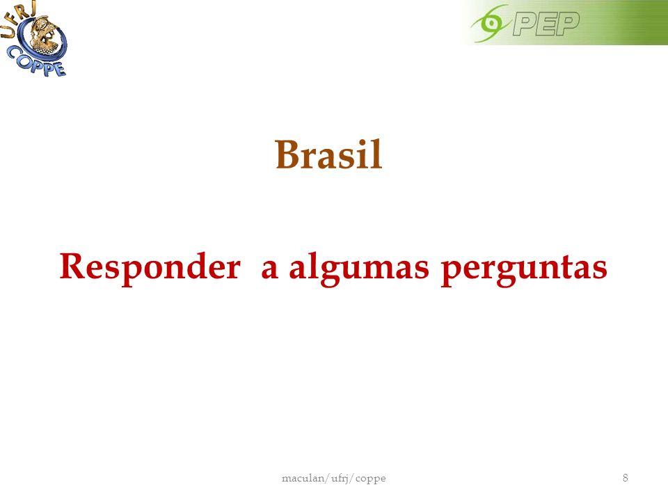 Responder a algumas perguntas Brasil maculan/ufrj/coppe8