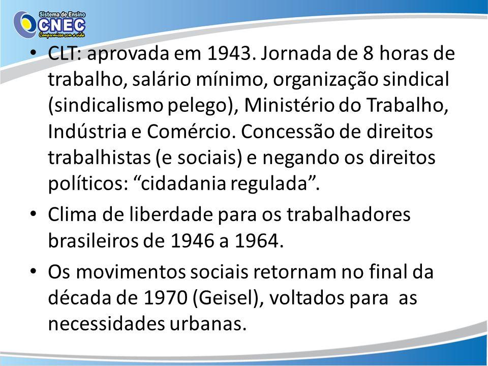 CLT: aprovada em 1943. Jornada de 8 horas de trabalho, salário mínimo, organização sindical (sindicalismo pelego), Ministério do Trabalho, Indústria e