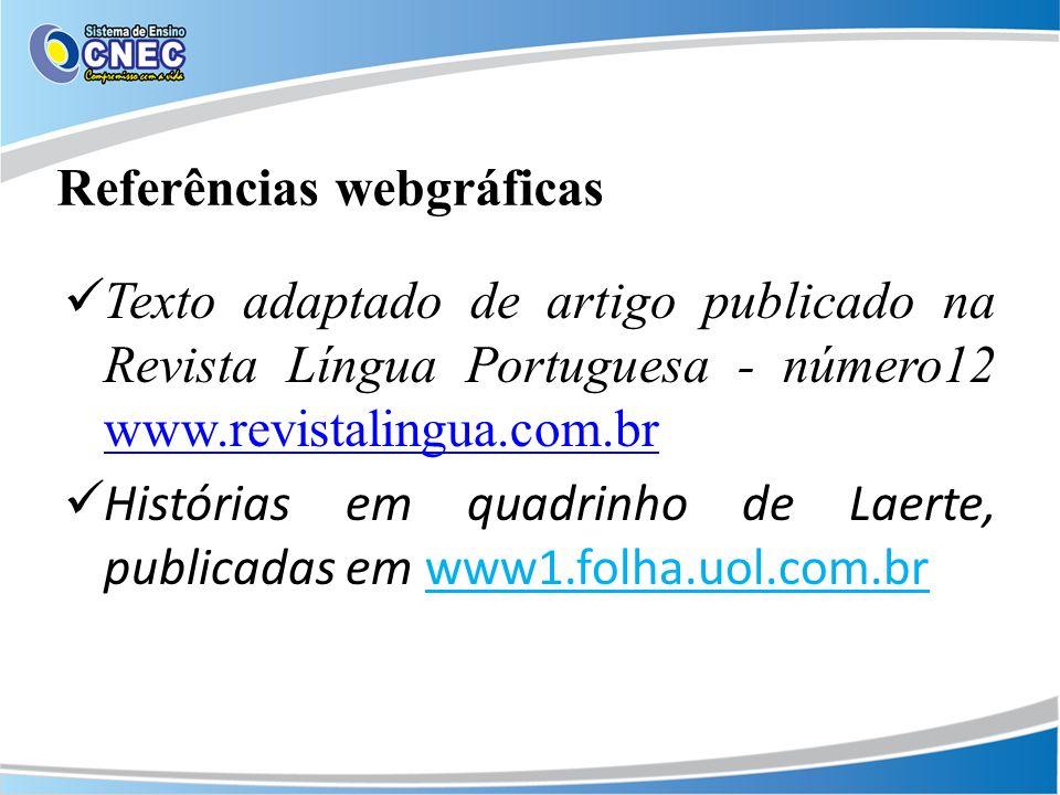 Referências webgráficas Texto adaptado de artigo publicado na Revista Língua Portuguesa - número12 www.revistalingua.com.br www.revistalingua.com.br H