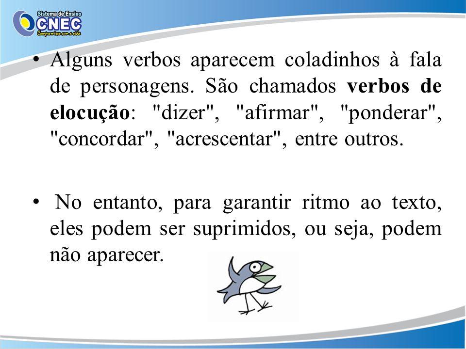 Alguns verbos aparecem coladinhos à fala de personagens. São chamados verbos de elocução: