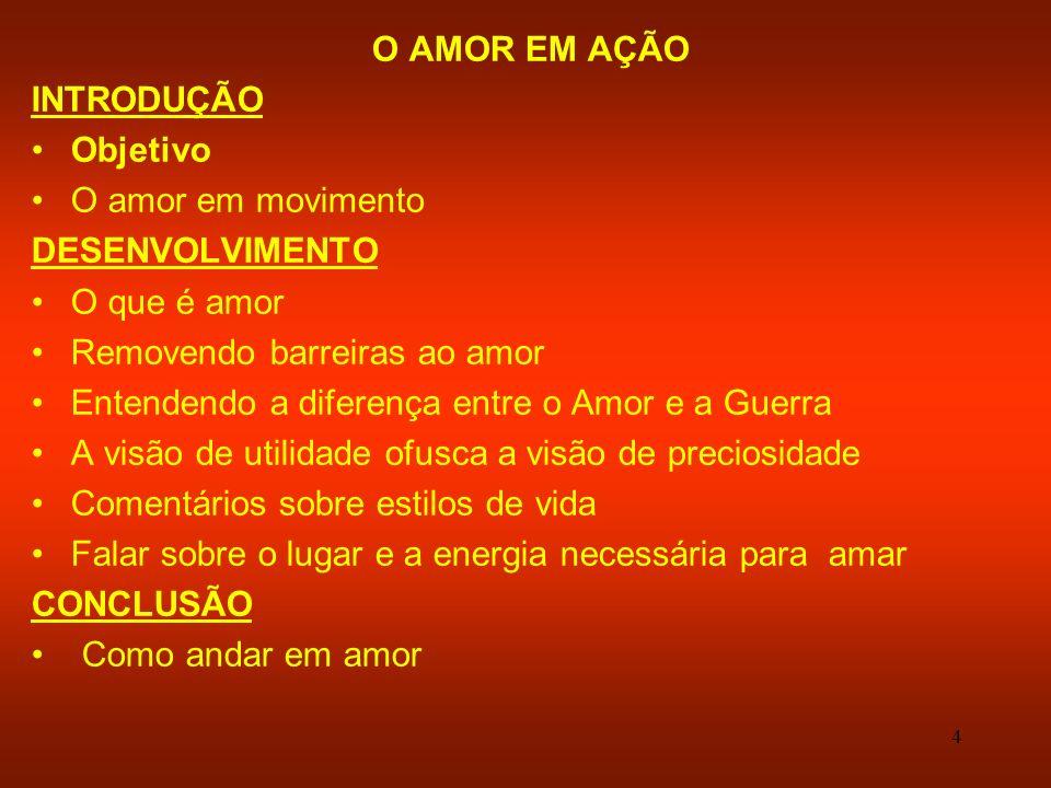 4 O AMOR EM AÇÃO INTRODUÇÃO Objetivo O amor em movimento DESENVOLVIMENTO O que é amor Removendo barreiras ao amor Entendendo a diferença entre o Amor