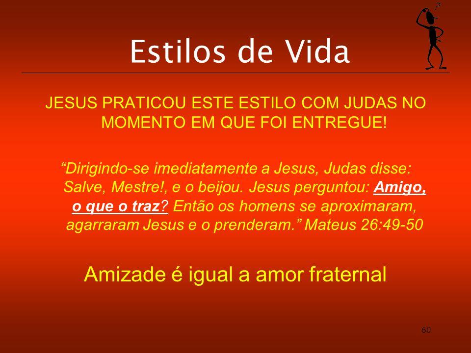 60 Estilos de Vida JESUS PRATICOU ESTE ESTILO COM JUDAS NO MOMENTO EM QUE FOI ENTREGUE! Dirigindo-se imediatamente a Jesus, Judas disse: Salve, Mestre