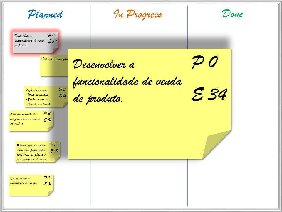 PlannedIn Progress Done P 1 E 21 Emissão de nota fiscal P 2 E 13 Login do sistema -Nome do usuário -Senha de acesso -Ano de nascimento P 3 E 21 Guarda